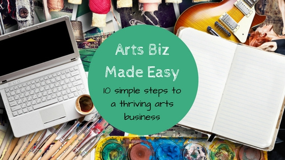 Arts Biz Made Easy – 10 simple steps to a thriving arts business